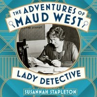 The Adventures of Maud West, Lady Detective - Susannah Stapleton