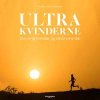 Ultrakvinderne - Om seje kvinder og ekstreme løb - Mette Birk Jensen