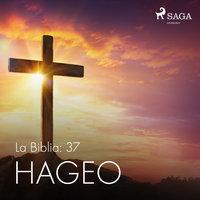 La Biblia: 37 Hageo - Anónimo