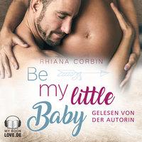 Be my little Baby - Rhiana Corbin