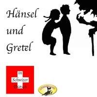 Märchen in Schwizer Dütsch - Hänsel und Gretel - Gebrüder Grimm