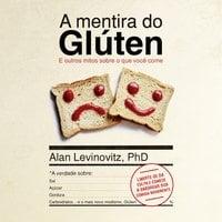 A Mentira do Glúten - Alan Levinovitz