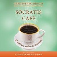 Sócrates Café - O Delicioso Sabor da Filosofia - Christopher Phillips