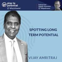 Spotting long term potential - Deepak Jayaraman