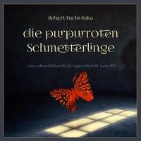 Die purpurroten Schmetterlinge - Robert Fuchs-Liska
