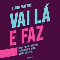 Vai Lá e Faz - Tiago Mattos