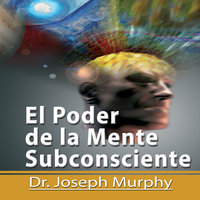El Poder De La Mente Subconsciente [The Power of the Subconscious Mind]: Spanish Edition - Dr. Joseph Murphy