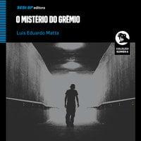 O Mistério do Grêmio - Luis Eduardo Matta