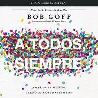 A todos, siempre - Bob Goff