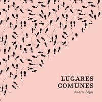 Lugares comunes - Andrés Rojas