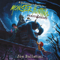 A Babysitter's Guide to Monster Hunting #2: Beasts & Geeks - Joe Ballarini