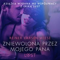 Zniewolona przez mojego pana - opowiadanie erotyczne - Reiner Larsen Wiese