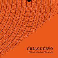 Criacuervo - Orlando Echeverri
