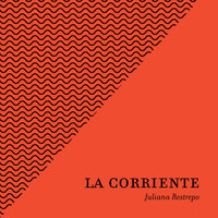 La Corriente - Juliana Restrepo