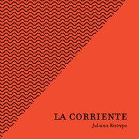 La Corriente - Juliana Restrepo