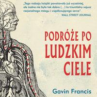 Podróże po ludzkim ciele - Gavin Francis
