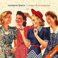 È tempo di ricominciare - Carmen Korn