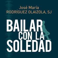 Bailar con la soledad - José María Rodríguez Olaizola