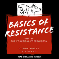 Basics of Resistance - Kit Perez,Claire Wolfe