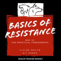 Basics of Resistance - Kit Perez,Claire Wolfe