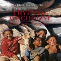 Tryptyk wschodni. Chiny, Tybet, Mongolia - Elżbieta Sęczykowska