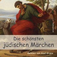 Die schönsten jüdischen Märchen - Diverse Autoren, Axel Grube
