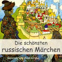 Die schönsten russischen Märchen - Diverse Autoren, Axel Grube