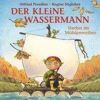 Der kleine Wassermann: Herbst im Mühlenweiher - Otfried Preußler, Martin Freitag, Tania Freitag