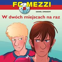 FC Mezzi 8 - W dwóch miejscach na raz - Daniel Zimakoff