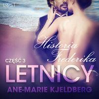 Letnicy 3: Historia Frederika - opowiadanie erotyczne - Ane-Marie Kjeldberg