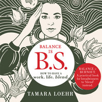Balance is BS: How to Have a Work-Life Blend - Tamara Loehr