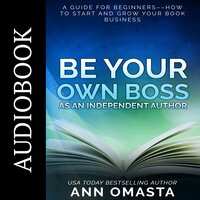 Be Your Own Boss as an Independent Author - Ann Omasta