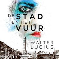 De stad en het vuur - Walter Lucius