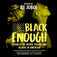 Black Enough: Stories of Being Young & Black in America - Ibi Zoboi