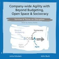 Company-wide Agility with Beyond Budgeting, Open Space & Sociocracy - Jutta Eckstein, John Buck