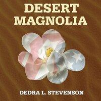 Desert Magnolia - Dedra L. Stevenson