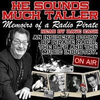 He Sounds Much Taller: Memoirs of a Radio Pirate - Dave Cash