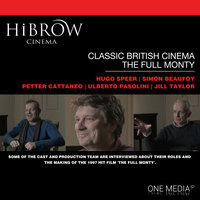 HiBrow: Classic British Cinema – The Full Monty - Simon Beaufoy,Hugo Speer,Ulberto Pasolini,Petter Cattaneo,Jill Taylor