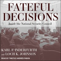 Fateful Decisions: Inside the National Security Council - Loch K. Johnson, Karl F. Inderfurth