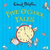 Five O'Clock Tales - Enid Blyton