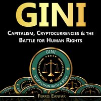 GINI: Capitalism, Cryptocurrencies & the Battle for Human Rights - Ferris Eanfar