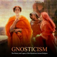 Gnosticism: The History and Legacy of the Mysterious Ancient Religion - Charles River Editors