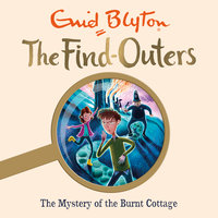 The Mystery of the Burnt Cottage: Book 1 - Enid Blyton