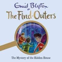 The Mystery of the Hidden House: Book 6 - Enid Blyton