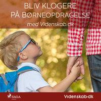 Bliv klogere på børneopdragelse med Videnskab.dk - – Videnskab.dk