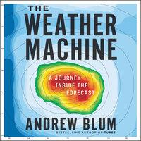 The Weather Machine - Andrew Blum