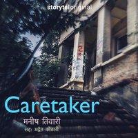 Caretaker - Manish Tiwari