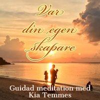 Var din egen skapare - guidad meditation - Kia Temmes