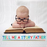 Tell Me a Story Father - Robert Howes, Roger W Wade, Kathy Firth