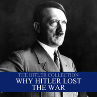 The Hitler Collection: Why Hitler Lost the War - Liam Dale